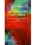 Azönmagáért való ember - Az etika pszichológiai alapjainak vizsgálata 2.kiad. - Erich Fromm