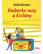 Emberke meg a kislány - Erich Kästner