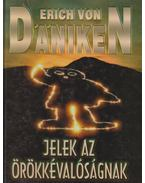 Jelek az örökkévalóságnak - Erich von Daniken