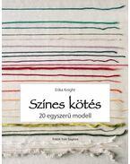 Színes kötés - 20 egyszerű modell - Erika Knight