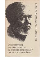 Vándorünnep / Tavaszi zuhatag / Az ötödik hadoszlop / Cikkek, vallomások - Ernest Hemingway