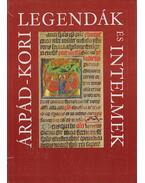 Árpád-kori legendák és intelmek - Érszegi Géza