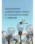 Esettanulmányok a szellemitulajdon-védelem és -menedzsment köréből - Molnár István