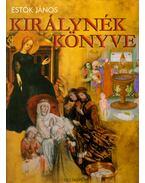 Királynék könyve - Estók János