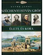 Széchenyi István Gróf élete és kora - Estók János