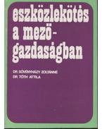 Eszközlekötés a mezőgazdaságban - Sövényházy Zoltánné, Tóth Attila