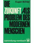 Die Zukunft als Problem des Modernen Menschen - Eugen Böhler