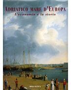 Adriatico mare d'Europa III. - Eugenio Turri, Daniela Zumiani