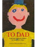 To Dad - Exley, Richard (ed.), Exley, Helen (ed.)