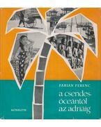 A Csendes-óceántól az Adriáig - Fábián Ferenc