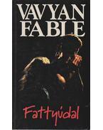 Fattyúdal - Fable, Vavyan