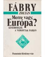 Merre vagy, Európa? - Fábry Zoltán