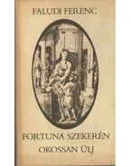 Fortuna szekerén okossan ülj - Faludi Ferenc