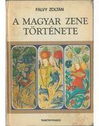 A magyar zene története - Falvy Zoltán