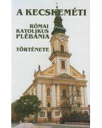 A kecskeméti római katolikus plébánia története - Farkas László