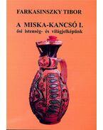 A Miska-kancsó I. - Ősi istenség- és világjelképünk - Farkasinszky Tibor