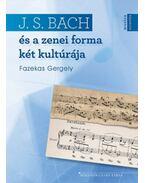 J. S. Bachés a zenei forma két kultúrája - Fazekas Gergely