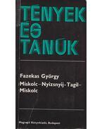 Miskolc-Nyizsnyij-Tagil-Miskolc (dedikált) - Fazekas György