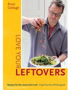 River Cottage Love Your Leftovers: Recipes for the resourceful cook - FEARNLEY-WHITTINGSTALL, HUGH