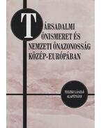 Társadalmi önismeret és nemzeti önazonosság Közép-Európában - Fedinec Csilla