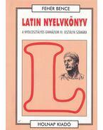 Latin nyelvkönyv - A nyolcosztályos gimnázium III. osztálya számára - Fehér Bence