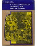 Magyar történelem oszmán-török ábrázolásokban - Fehér Géza