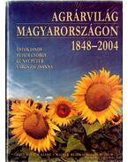 Agrárvilág Magyarországon 1848-2004 - Fehér György, Gunst Péter, Estók János, Varga Zsuzsanna