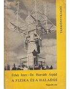 A fizika és a haladás IV. rész - Fehér Imre, Horváth Árpád