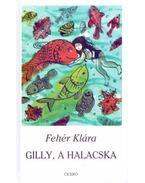Gilly, a halacska - Fehér Klára