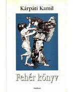 Fehér könyv (dedikált) - Kárpáti Kamil