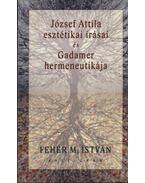 József Attila esztétikai írásai és Gadamer hermeneutikája - Fehér M. István