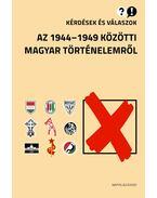 Kérdések és válaszok az 1944-1949 közötti magyar történelemről - Feitl István