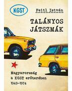 Talányos játszmák - Magyarország a KGST erőterében 1949-1974 - Feitl István