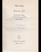 Kuruc idő. Történelmi regény a tizenhetedik századból négy részben. (Dedikált.) - Féja Géza