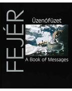 Üzenőfüzet / A Book of Messages - Fejér Ernő