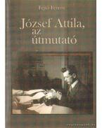 József Attila, az útmutató - Fejtő Ferenc