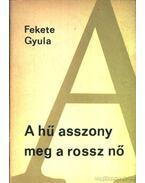 A hű asszony meg a rossz nő - Fekete Gyula