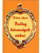 Boldog házasságok titkai (dedikált) - Fekete Gyula