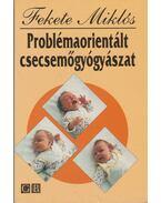 Problémaorientált csecsemőgyógyászat - Fekete Miklós