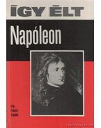 Így élt Napóleon - Fekete Sándor