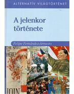 A jelenkor története - Felipe Fernández-Armesto
