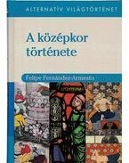 A középkor története - Felipe Fernández-Armesto