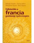 Felkészülés a francia gazdasági nyelvvizsgára - Balogh Katalin, Farkas Ildikó, Margittai Ágnes, Rácz Ágnes