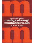 Mezőgazdasági munkaszervezés - Felleg János dr.