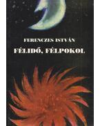 Félidő, félpokol - Ferenczes István