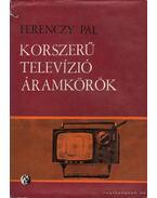 Korszerű televízió áramkörök - Ferenczy Pál