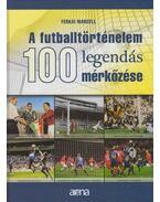 A futballtörténelem 100 legendás mérkőzése - Ferkai Marcell
