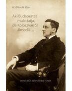 Aki Budapestet mulattatja, de Kolozsvárról álmodik... - Fesztbaum Béla