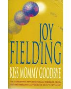 Kiss Mommy Goodbye - Fielding, Joy