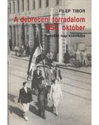 A debreceni forradalom, 1956 október - Filep Tibor